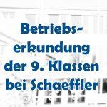 Betriebserkundung der 9. Klassen bei Schaeffler